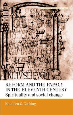 Reform and the Papacy in the Eleventh Century: Spirituality and Social Change - Cushing, Kathleen G