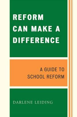 Reform Can Make a Difference: A Guide to School Reform - Leiding, Darlene