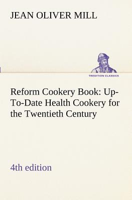 Reform Cookery Book (4th Edition) Up-To-Date Health Cookery for the Twentieth Century. - Mill, Mrs (Jean Oliver)