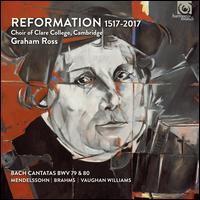 Reformation, 1517-2017 - Catherine Clark (mezzo-soprano); Christopher Holliday (bass); Clare Baroque Ensemble; Frances Norbury (oboe);...