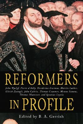 Reformers in Profile - Gerrish, B a