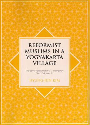 Reformist Muslims in Yogyakarta Village: The Islamic Transformation of Contemporary Socio-Religious Life - Kim, Hyung Jun