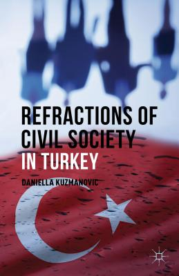 Refractions of Civil Society in Turkey - Kuzmanovic, Daniella