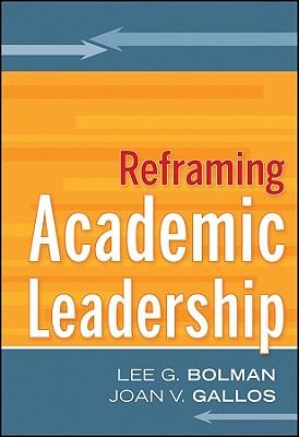Reframing Academic Leadership - Bolman, Lee G, Dr., and Gallos, Joan V