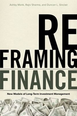 Reframing Finance: New Models of Long-Term Investment Management - Monk, Ashby, and Sharma, Rajiv, and Sinclair, Duncan L.