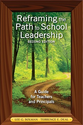 Reframing the Path to School Leadership: A Guide for Teachers and Principals - Bolman, Lee G (Editor), and Deal, Terrence E, Dr. (Editor)