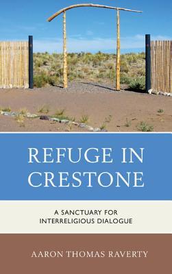 Refuge in Crestone: A Sanctuary for Interreligious Dialogue - Raverty, Aaron Thomas