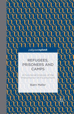 Refugees, Prisoners and Camps: A Functional Analysis of the Phenomenon of Encampment - Moller, B