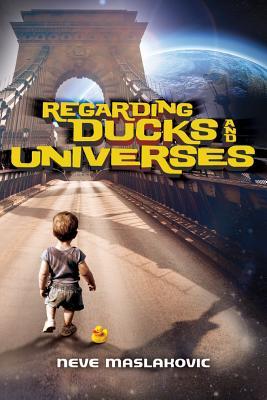 Regarding Ducks and Universes - Maslakovic, Neve