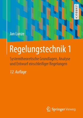 Regelungstechnik 1: Systemtheoretische Grundlagen, Analyse Und Entwurf Einschleifiger Regelungen - Lunze, Prof Dr Jan