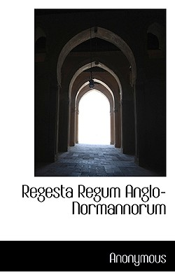 Regesta Regum Anglo-Normannorum - Anonymous