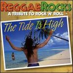 Reggae Rocks: The Tide Is High - A Tribute to Rock 'N' Roll