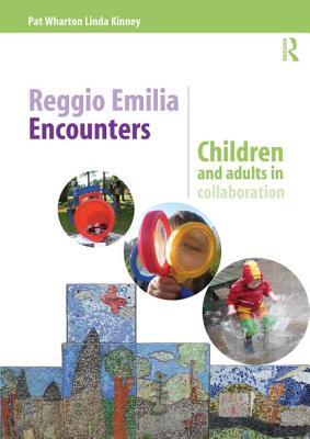 Reggio Emilia Encounters: Children and adults in collaboration - Wharton, Pat (Editor), and Kinney, Linda (Editor)