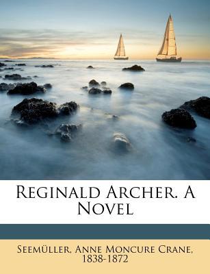Reginald Archer. a Novel - Seemuller, Anne Moncure Crane 1838 (Creator), and Seem Ller, Anne Moncure Crane 1838 (Creator)