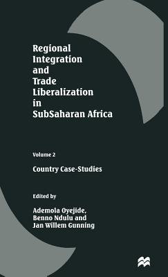 Regional Integration and Trade Liberalization in SubSaharan Africa: Volume 2: Country Case-Studies - Oyejide, Ademola (Editor), and Ndulu, Benno (Editor), and Gunning, Jan Willem (Editor)
