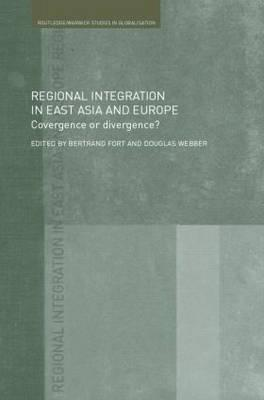 Regional Integration in Europe and East Asia: Convergence and Divergence? - Fort, Bertrand (Editor)