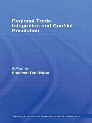 Regional Trade Integration and Conflict Resolution - Khan Shaheen, Ra, and Khan, Shaheen Rafi (Editor)