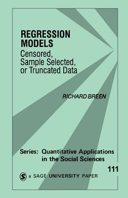 Regression Models: Censored, Sample Selected, or Truncated Data - Breen, Richard