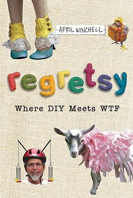 Regretsy: Where DIY Meets WTF - Winchell, April