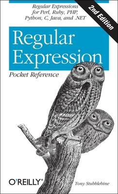 Regular Expression Pocket Reference: Regular Expressions for Perl, Ruby, Php, Python, C, Java and .Net - Stubblebine, Tony