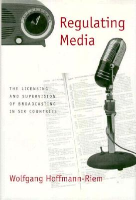 Regulating Media: The Licensing and Supervision of Broadcasting in Six Countries - Hoffmann-Reim, Wolfgang