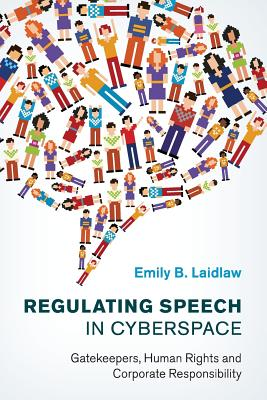 Regulating Speech in Cyberspace: Gatekeepers, Human Rights and Corpora - Laidlaw, Emily B.
