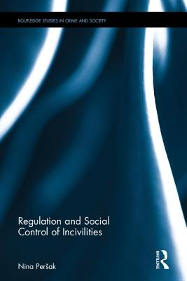Regulation and Social Control of Incivilities - Persak, Nina (Editor)