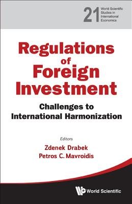 Regulation of Foreign Investment: Challenges to International Harmonization - Drabek, Zdenek (Editor), and Mavroidis, Petros C (Editor)