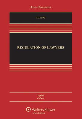 Regulation of Lawyers, Eighth Edition - Gillers, and Gillers, Stephen