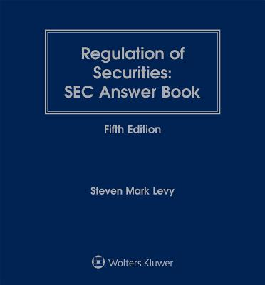 Regulation of Securities: SEC Answer Book - Levy, Steven Mark