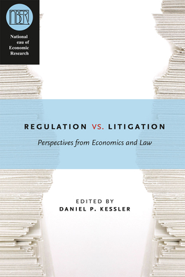 Regulation Versus Litigation: Perspectives from Economics and Law - Kessler, Daniel P. (Editor)