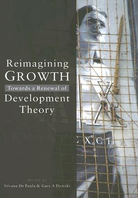 Reimagining Growth: Towards a Renewal of Development Theory - de Paula, Silvana