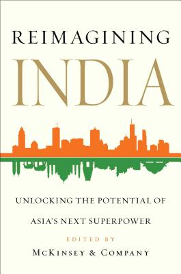 Reimagining India: Unlocking the Potential of Asia's Next Superpower - McKinsey & Company Inc (Editor)