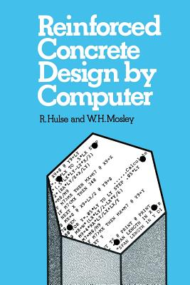 Reinforced Concrete Design by Computer - Mosley, W H, and Hulse, R