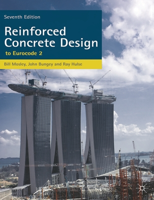 Reinforced Concrete Design: to Eurocode 2 - Mosley, W. H., and Hulse, Ray, and Bungey, J. H.
