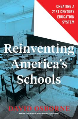 Reinventing America's Schools: Creating a 21st Century Education System - Osborne, David
