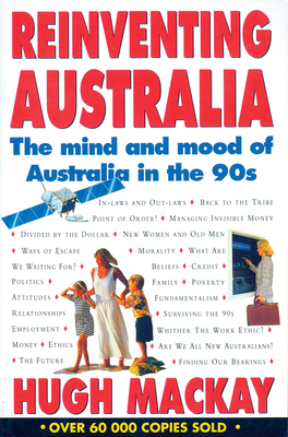 Reinventing Australia: The Mind and Mood of Australia in the 90s - Mackay, Hugh