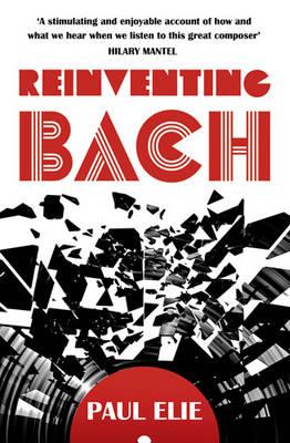 Reinventing Bach - Elie, Paul