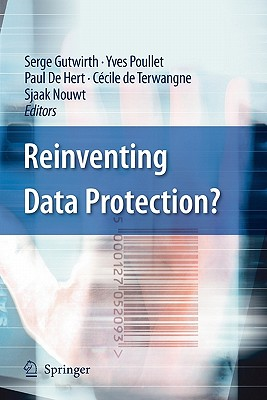 Reinventing Data Protection? - Gutwirth, Serge (Editor)