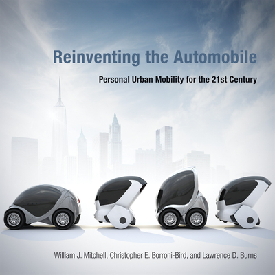 Reinventing the Automobile: Personal Urban Mobility for the 21st Century - Mitchell, William J, and Borroni-Bird, Chris E, and Burns, Lawrence D