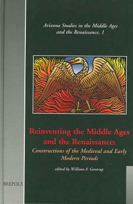 Reinventing the Middle Ages and the Renaissance: Constructions of the Medieval and Early Modern Periods - Gentrup, William F (Editor), and Gentrup, W F (Editor)