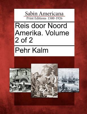 Reis Door Noord Amerika. Volume 2 of 2 - Kalm, Pehr
