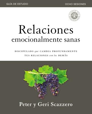 Relaciones Emocionalmente Sanas - Gu?a de Estudio: El Discipulado Que Cambia Profundamente Tus Relaciones Con Los Demßs - Scazzero, Peter, and Scazzero, Geri