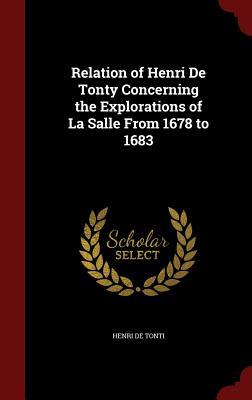 Relation of Henri de Tonty Concerning the Explorations of La Salle from 1678 to 1683 - De Tonti, Henri