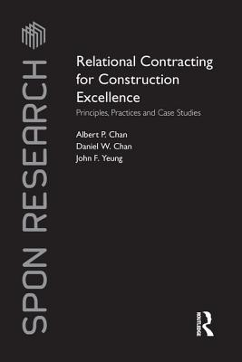 Relational Contracting for Construction Excellence: Principles, Practices and Case Studies - Chan, Albert P