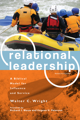 Relational Leadership: A Biblical Model for Influence and Service - Wright, Walter C
