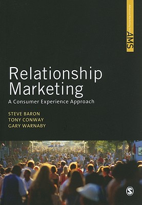 Relationship Marketing: A Consumer Experience Approach - Baron, Steve, Professor, and Conway, Tony, Mr., and Warnaby, Gary, Mr.