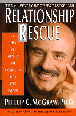 Relationship Rescue: A Seven- Step Strategy for Reconnectng with Your Partner - McGraw, Phillip C, Ph.D.