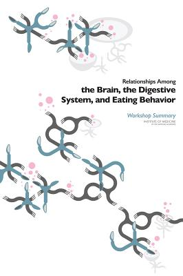 Relationships Among the Brain, the Digestive System, and Eating Behavior: Workshop Summary - Institute of Medicine, and Food and Nutrition Board, and Food Forum