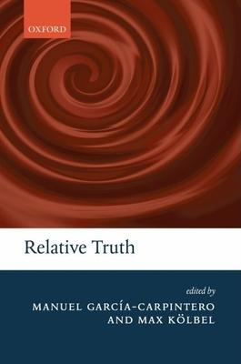 Relative Truth - Garcia-Carpintero, Manuel (Editor), and Kolbel, Max (Editor)